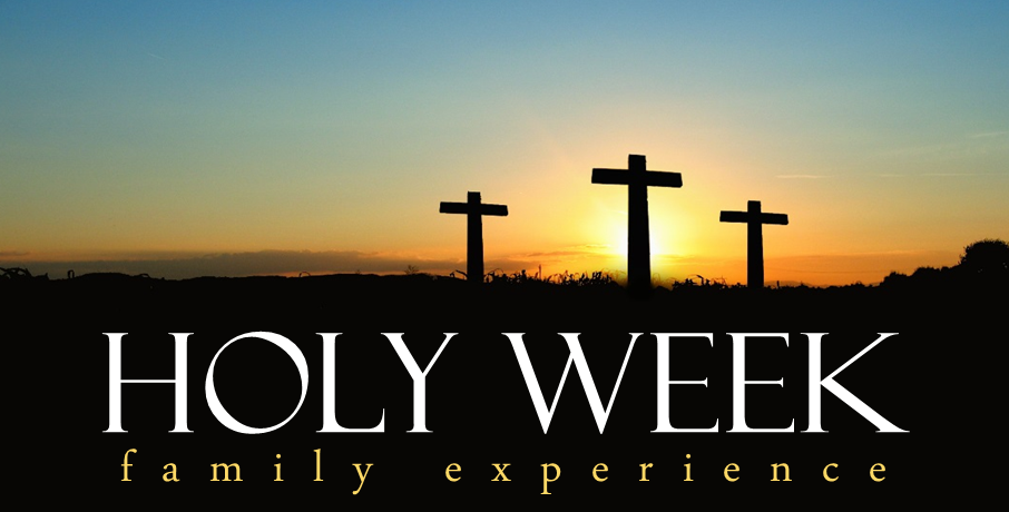 Holy Week Family Experiences