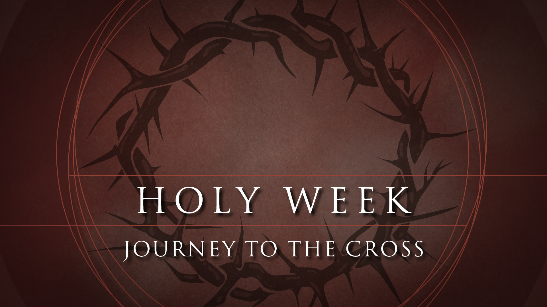 Holy Week: Journey to the Cross